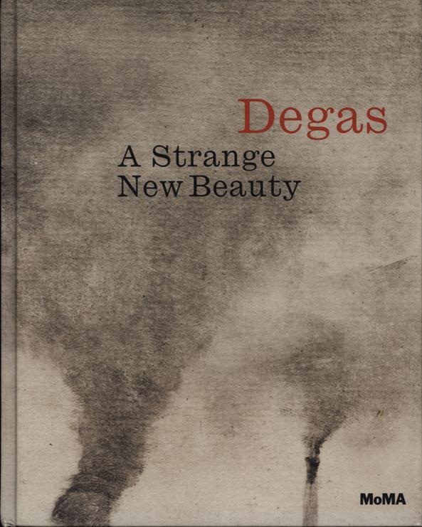 Hauptman, Judi, Degas: A Strange New Beauty, Moma, NYC, 2016